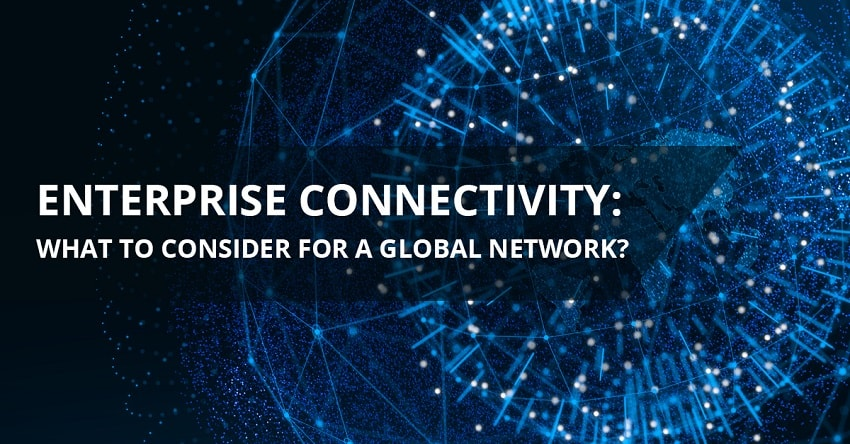 Enterprise Connectivity - What to Consider for a Global Network