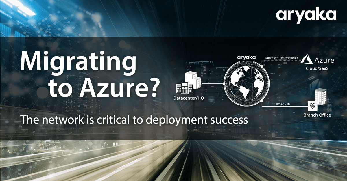 Migrating to Azure? The Network is Critical to Deployment