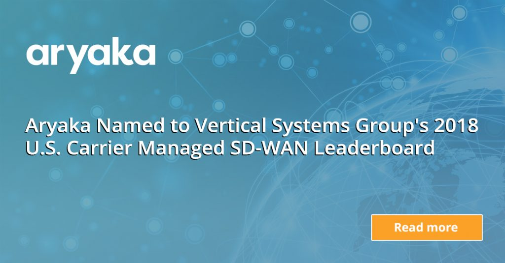 Aryaka Named to Vertical Systems Group's 2018 U.S. Carrier Managed SD-WAN Leaderboard