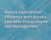 Unlock Operational Efficiency with Aryaka Last Mile Procurement and Management