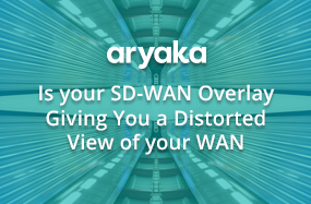IS YOUR SD-WAN OVERLAY GIVING YOU A DISTORTED VIEW OF YOUR WAN