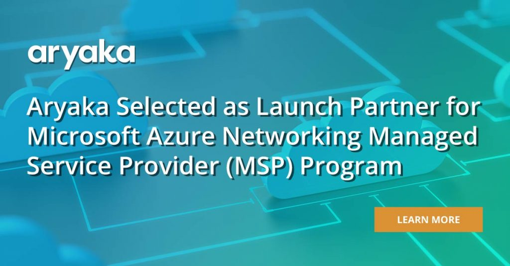 Aryaka Selected as MSP Launch Partner for Microsoft Azure Networking Services Virtual WAN Offering:  1+1=3