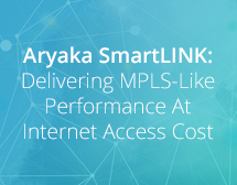 Aryaka SmartLINK: Delivering MPLS-like Performance at Internet Access Cost