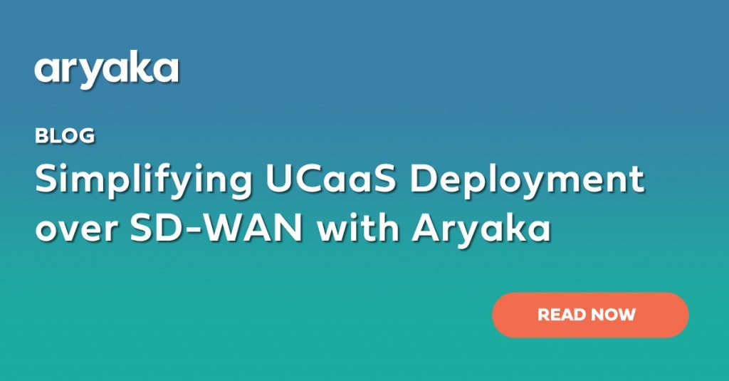 Simplifying UCaaS Deployment over SD-WAN with Aryaka