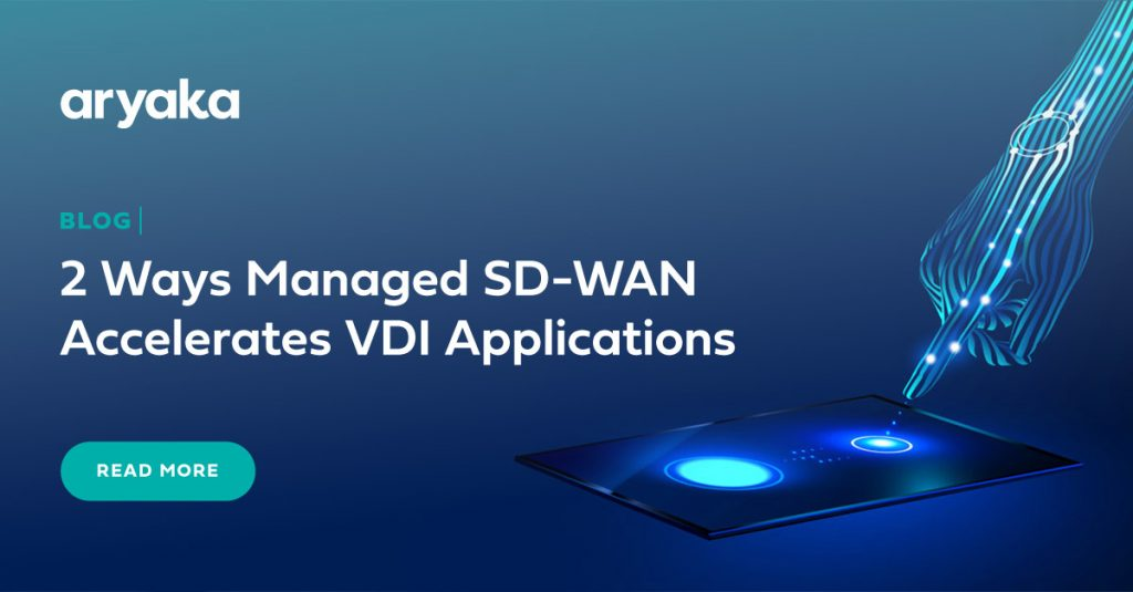 2 WAYS IN WHICH MANAGED SD-WAN ACCELERATES VDI APPLICATIONS