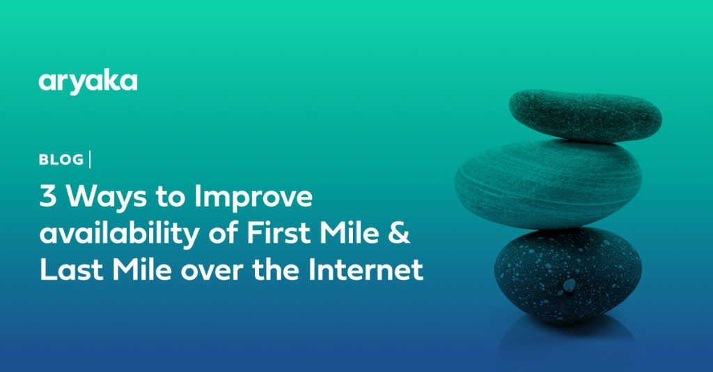 Three Ways to Improve Availability of First Mile and Last Mile Over the Internet
