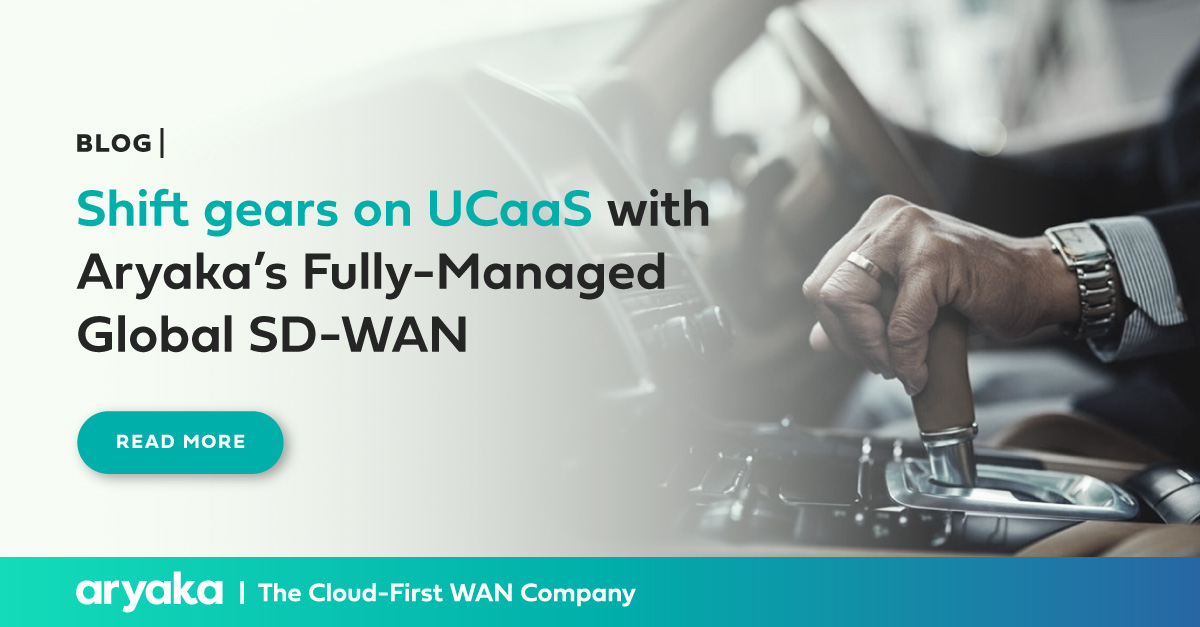 Shift Gears on UCaaS with Aryaka SD-WAN as-a-Service | Blog
