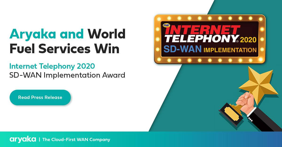 Aryaka and World Fuel Services Win Internet Telephony 2020 SD-WAN Implementation Award - Aryaka