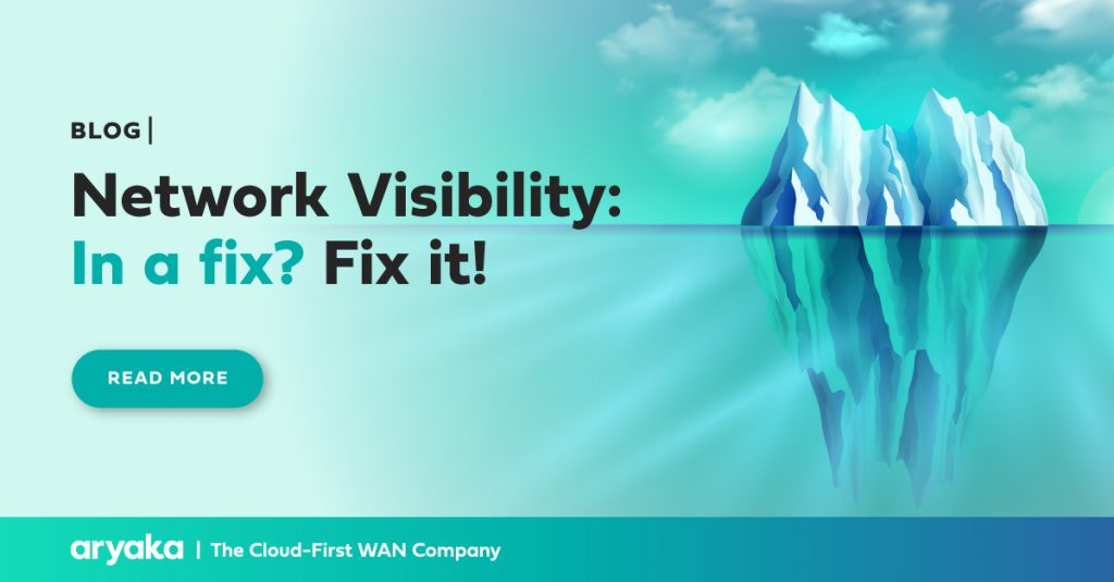 Network Visibility: In a fix? Fix it!