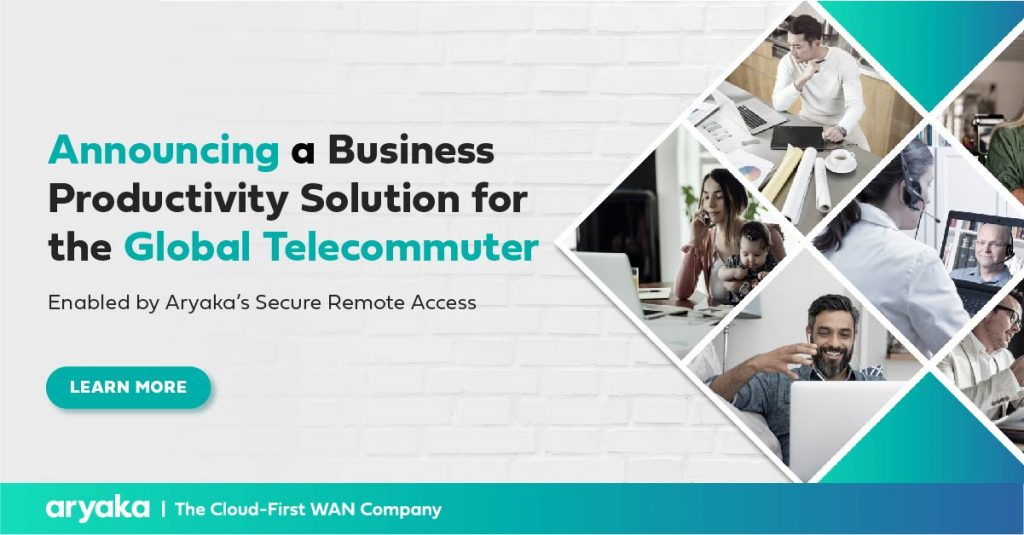 Announcing a Business Productivity Solution for the Global TelecommuterEnabled by Aryaka's Secure Remote Access