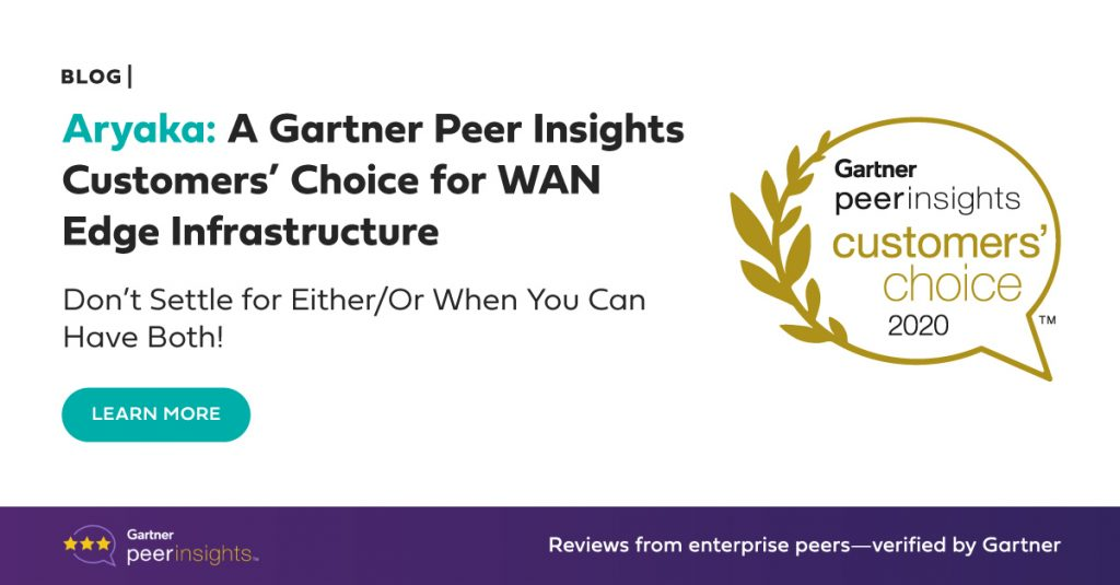 Aryaka: A Gartner Peer Insights Customers' Choice for WAN Edge Infrastructure – Don't Settle for Either/Or When You Can Have Both!