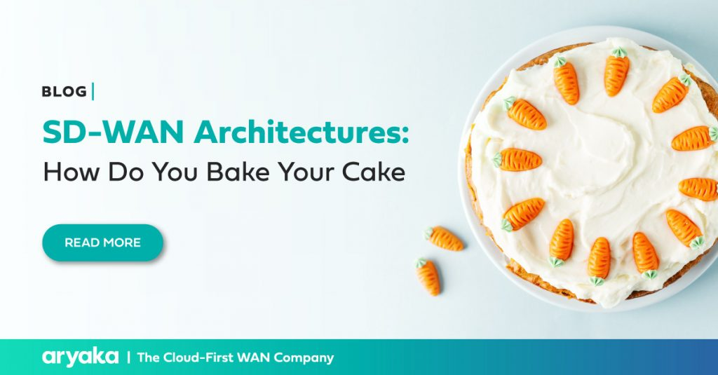 SD-WAN Architectures: How Do You Bake Your Cake?