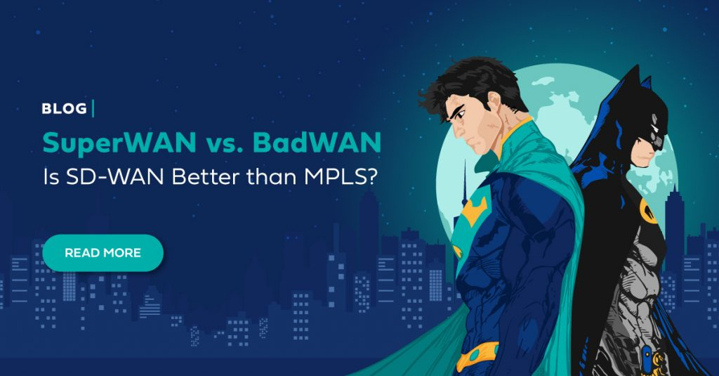 SuperWAN vs. BadWAN: Is SD-WAN Better than MPLS?
