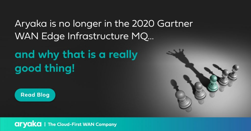 Aryaka is no longer in the 2020 Gartner WAN Edge Infrastructure MQ…and why that is a really good thing!