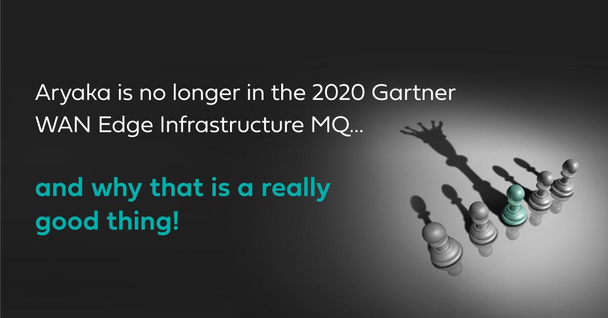 Gartner SD-WAN Edge Magic Quadrant 2020: Aryaka no longer a part and why that is a good thing!