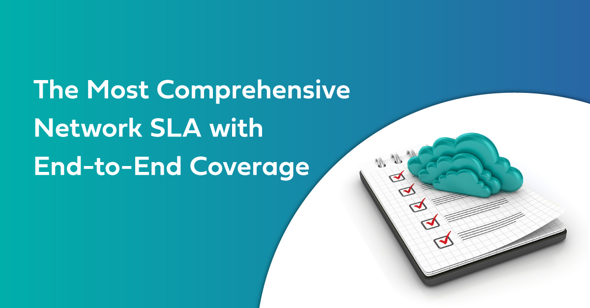 The Most Comprehensive Network SLA with End-to-End Coverage
