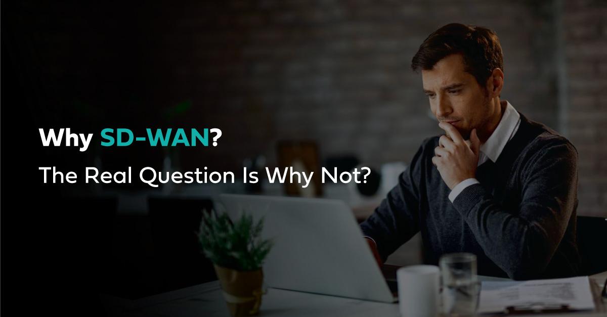Why SD-WAN?