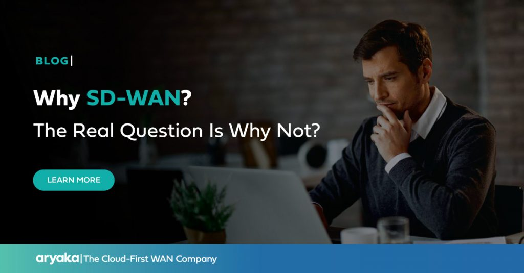 Why SD-WAN? The Real Question Is Why Not?