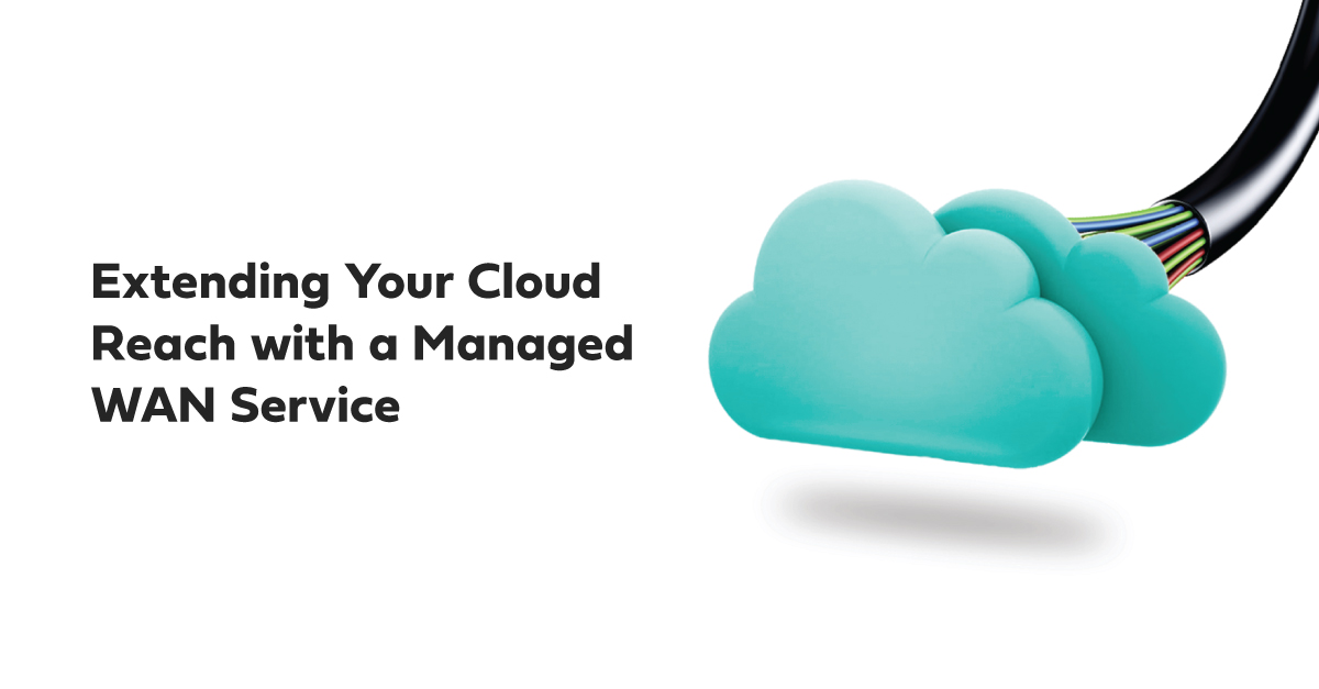 Extending Your Cloud Reach with a Managed WAN Service