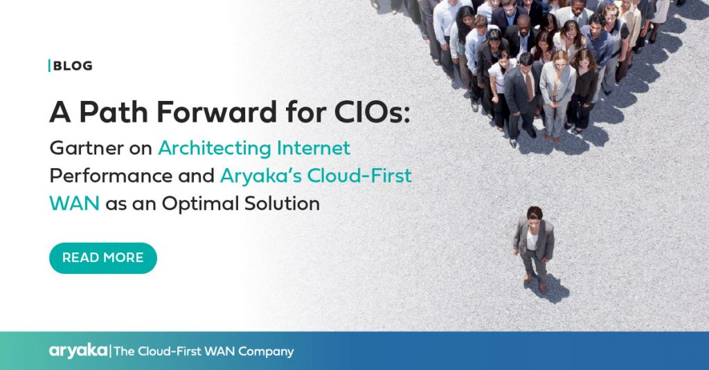 A Path Forward for CIOs:  Gartner on Architecting Internet Performance and Aryaka's Cloud-First WAN as an Optimal Solution