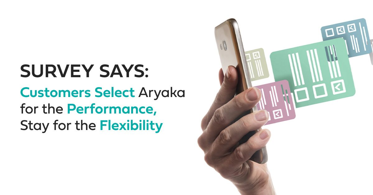 Survey Says: Customers Select Aryaka for the Performance, Stay for the Flexibility