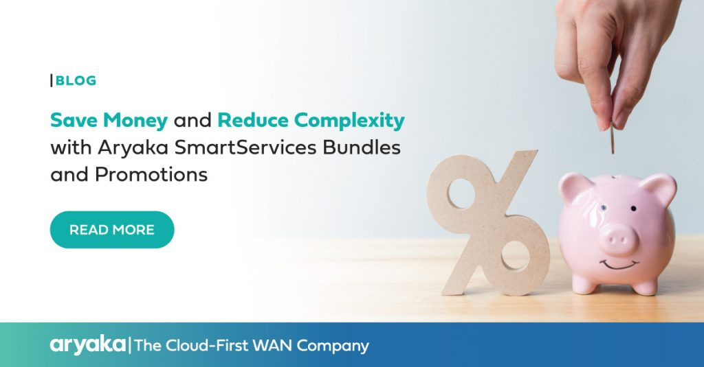 Save Money and Reduce Complexity with Aryaka SmartServices Bundles and Promotions