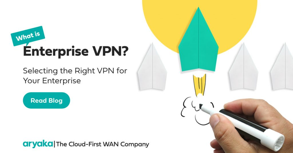 What is an Enterprise VPN & How to Select the Right VPN for Your Enterprise?